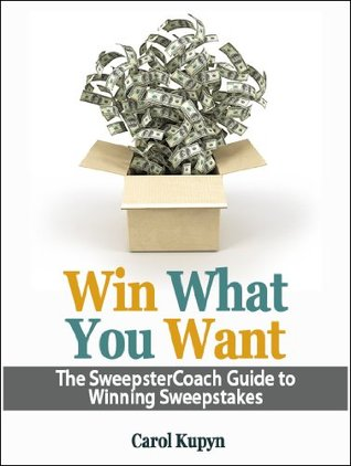 Win What You Want - The SweepsterCoach Guide To Winning Sweepstakes Carol Kupyn