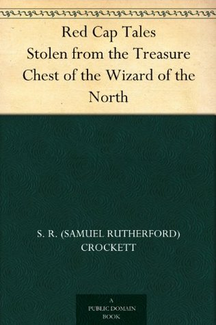 Red Cap Tales Stolen from the Treasure Chest of the Wizard of the North S.R. Crockett