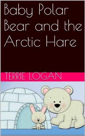 Baby Polar Bear and the Arctic Hare Terrie Logan