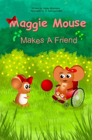Maggie Mouse Makes a New Friend (Maggie Mouse Picture Books for Children) Haley Moonspur