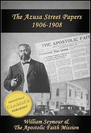 Azusa Street Papers - Apostolic Faith (1906-1908)  by  William Seymour