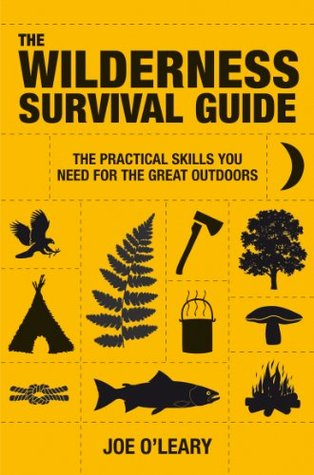 The Wilderness Survival Guide: The Practical Skills You Need for the Great Outdoors Joe OLeary