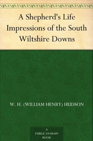 A Shepherds Life Impressions of the South Wiltshire Downs William Henry Hudson