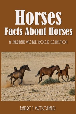 Horses (Amazing Pictures And Fun Facts Book About Horses) Barry J. McDonald