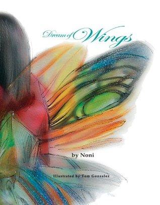 Dream of Wings  by  Noni Gonzalez