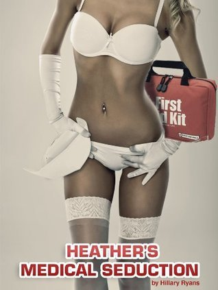 Heathers Medical Seduction  by  Hillary Ryans