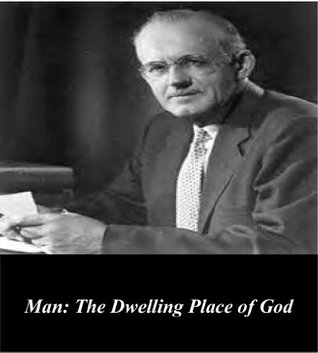 Man: The Dwelling Place of God  by  A.W. Tozer