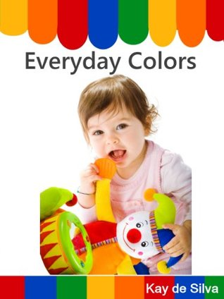 Everyday Colors (A First Picture Book)  by  Kay de Silva