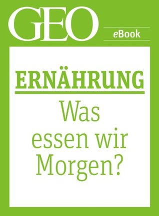 Ernährung: Was essen wir morgen? (GEO eBook Single) (German Edition)  by  GEO