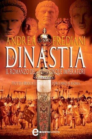 La dinastia. Il romanzo dei cinque imperatori Andrea Frediani