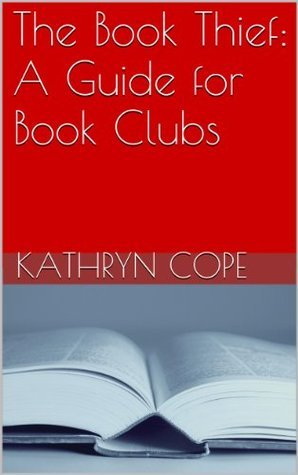 The Book Thief: A Guide for Book Clubs (The Reading Room Book Group Notes) Kathryn Cope