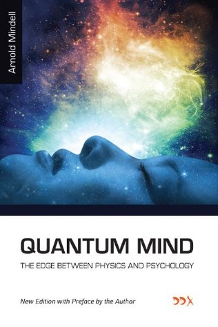 Quantum Mind: The Edge Between Physics and Psychology (Deep Democracy Classics Series)  by  Arnold Mindell