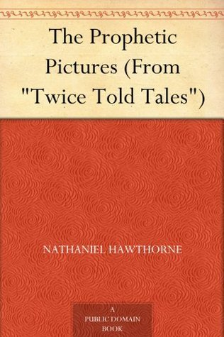 The Prophetic Pictures  by  Nathaniel Hawthorne