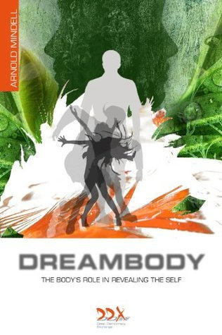 Dreambody: The Bodys Role in Healing the Self (Deep Democracy Classics Series)  by  Arnold Mindell