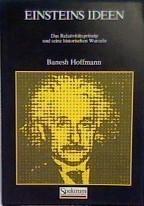 Einsteins Ideen: Das Relativitätsprinzip und seine historischen Wurzeln  by  Banesh Hoffmann
