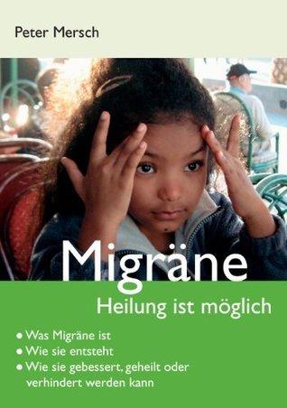 Migräne: Heilung ist möglich Peter Mersch