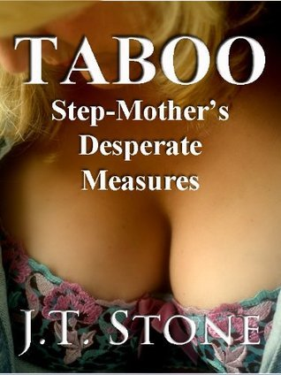 Taboo: Step-Mothers Desperate Measures J.T. Stone