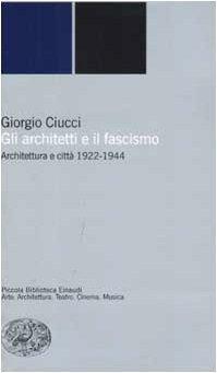 Gli architetti e il fascismo. Architettura e città 1922-1944 Giorgio Ciucci