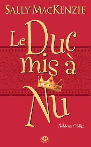 Le duc mis à nu (Noblesse oblige, #1) Sally MacKenzie