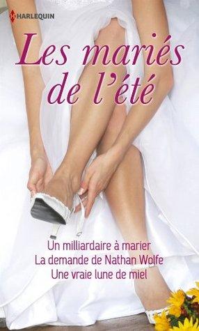 Les mariés de lété: Un milliardaire à marier / La demande de Nathan Wolfe / Une vraie lune de miel  by  Miranda Lee