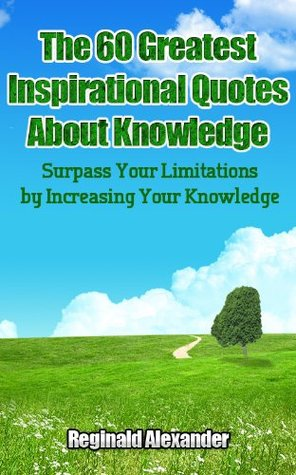 The 60 Greatest Inspirational Quotes about Knowlege Reginald  Alexander