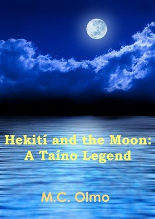 Hekití and the Moon: A Taíno Legend  by  M.C. Olmo