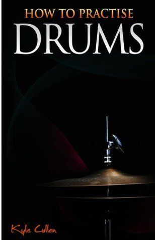 How To Practise Drums Kyle Cullen