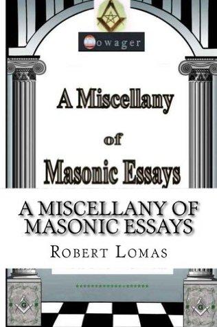 A Miscellany of Masonic Essays  (1995-2012) (The Masonic Essays of Robert Lomas)  by  Robert Lomas