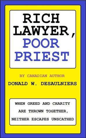RICH LAWYER, POOR PRIEST  by  Donald W. Desaulniers
