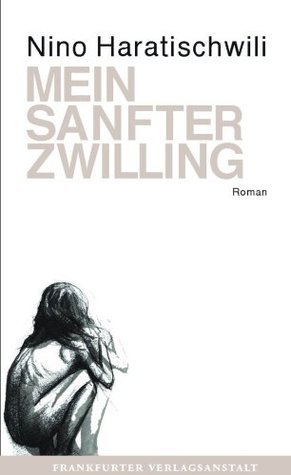 Mein sanfter Zwilling  by  Nino Haratischwili