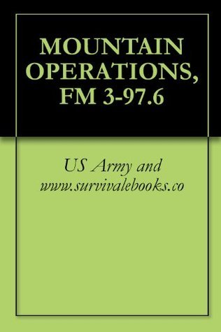 MOUNTAIN OPERATIONS, FM 3-97.6 US Army and www.survivalebooks.co