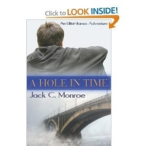 A Hole In Time: An Elliot James Adventure (Elliot James #1) Jack C. Monroe