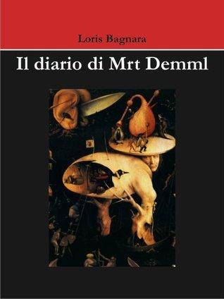 Il diario di Mrt Demml  by  Loris Bagnara