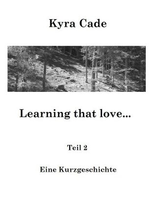 Learning that love...  by  Kyra Cade