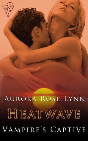 Heatwave: Vampires Captive  by  Aurora Rose  Lynn