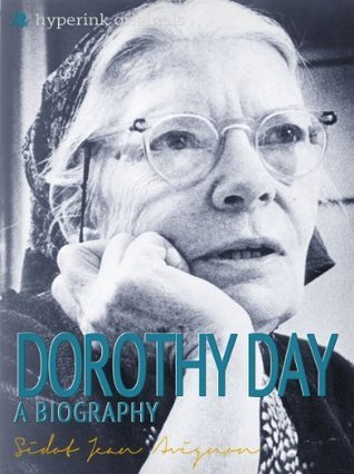 Dorothy Day: A Biography  by  Sidot Jean Avignon