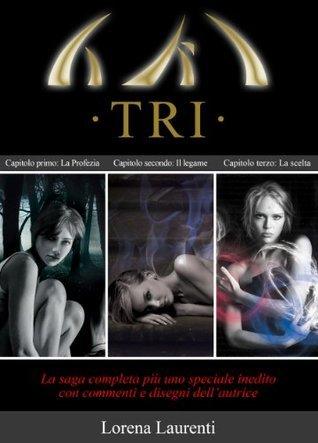 TRI - Saga completa e contenuti inediti Lorena Laurenti