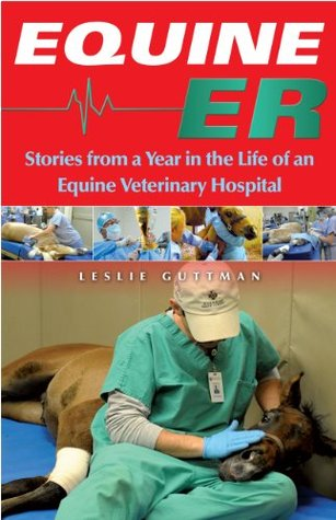 Equine ER: Stories From a Year in the Life of an Equine Veterinary Hospital Leslie Guttman