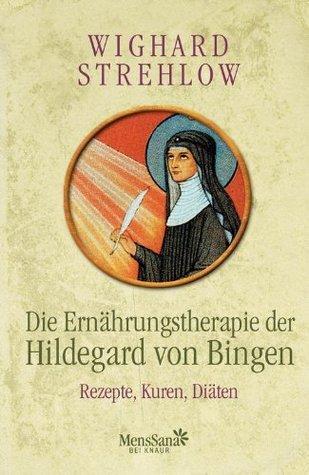 Die Ernährungstherapie der Hildegard von Bingen: Rezepte, Kuren und Diäten  by  Wighard Strehlow