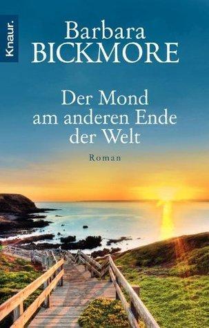 Der Mond am anderen Ende der Welt: Roman Barbara Bickmore