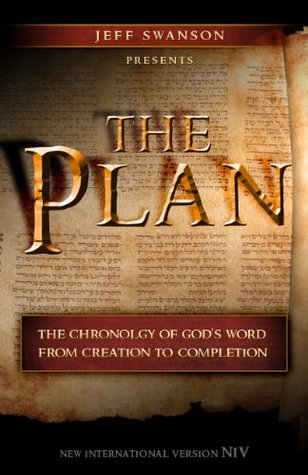 The Plan: The Chronology of Gods Word from Creation to Completion Jeff Swanson