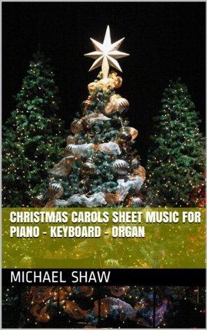 Christmas Carols Sheet Music for Piano - Keyboard - Organ Michael Shaw