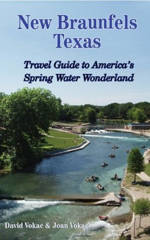 New Braunfels, Texas: Travel Guide to Americas Spring Water Wonderland  by  David Vokac