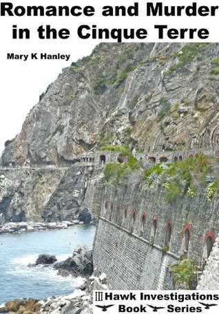 ROMANCE AND MURDER IN THE CINQUE TERRE (3 Hawk Investigations)  by  Mary Hanley