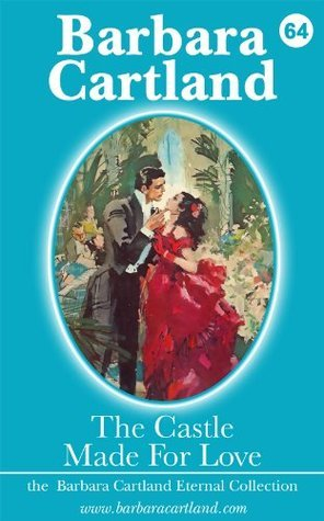 64. The Castle Made for Love  by  Barbara Cartland
