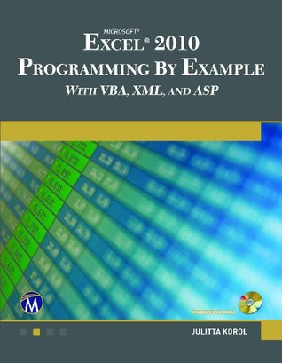 Microsoft  EXCEL 2010 Programming By Example with VBA, XML, and ASP  by  Julitta Korol