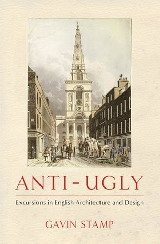 Anti-Ugly: Excursions in English Architecture and Design Gavin Stamp