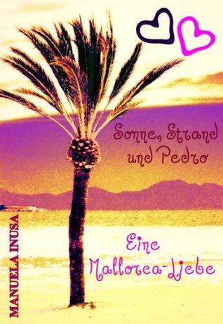 Sonne, Strand und Pedro - Eine Mallorca-Liebe  by  Manuela Inusa