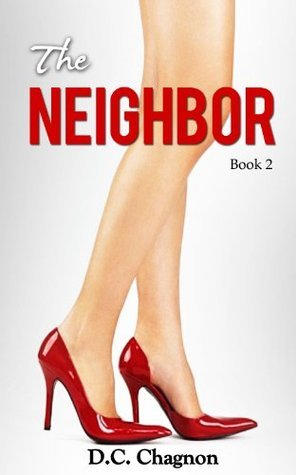 The Neighbor - Book 2 (An Erotic Romance Series)  by  D.C. Chagnon