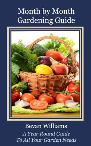 Month  by  Month Gardening Guide / Free Resource Guide Included by Bevan Williams